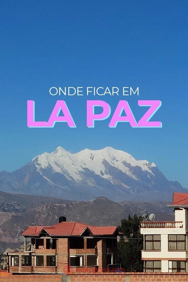 Para escolher onde ficar em La Paz, os turistas têm como principais opções dois bairros no Centro e outros dois na nobre Zona Sul da maior cidade boliviana.