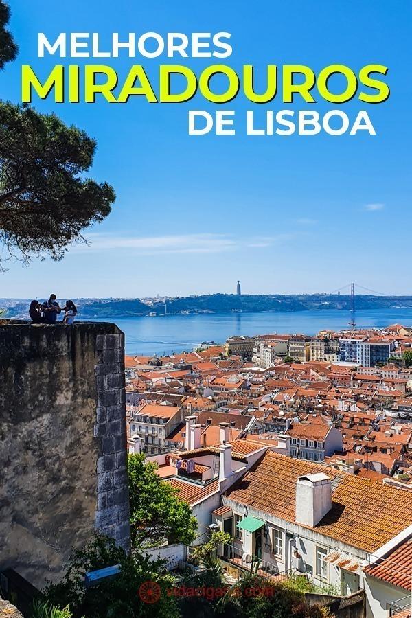 Anote os 9 melhores miradouros de Lisboa para experimentar a cidade no seu máximo. Dicas também para onde ver o nascer e o pôr do sol.